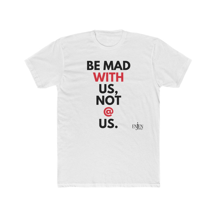 BE MAD WITH US, NOT @ US (UNISEX FIT T-SHIRT)