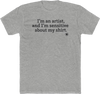 I'm an Artist, and I'm sensitive about my shirt (UNISEX FIT T-SHIRT)