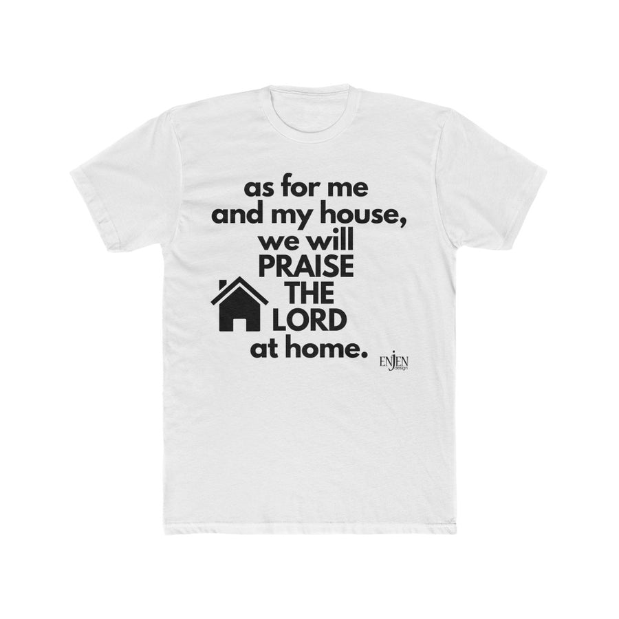 WE WILL PRAISE THE LORD AT HOME (UNISEX FIT T-SHIRT)-T-Shirt-ENJEN DESIGN