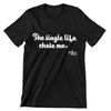 The Single Life Chose Me (Crew-neck Unisex Fit T-shirt, 4XL & 5XL only)
