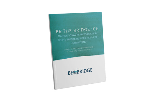 Be the Bridge 101: Foundational Principles Every White Bridge-Builder Needs to Understand (PDF Dowload)