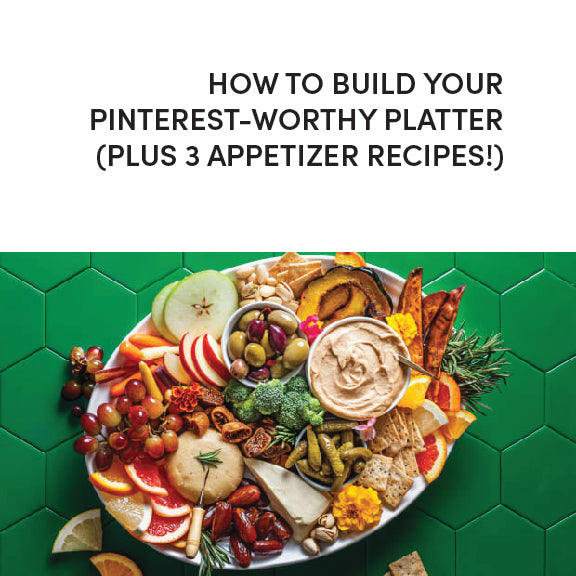 How to Build Your Pinterest-Worthy Platter (Plus 3 Appetizer Recipes!)