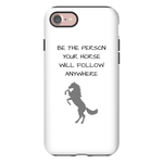 Premium Custom Cell Phone Case - Be The Person Your Horse Will Follow - Case to Fit All Sizes of iPhone and Android - Luxury Meets Protection