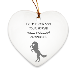 Premium Porcelain Horse Christmas Ornament - Be the Person Your Horse Will Follow Anywhere