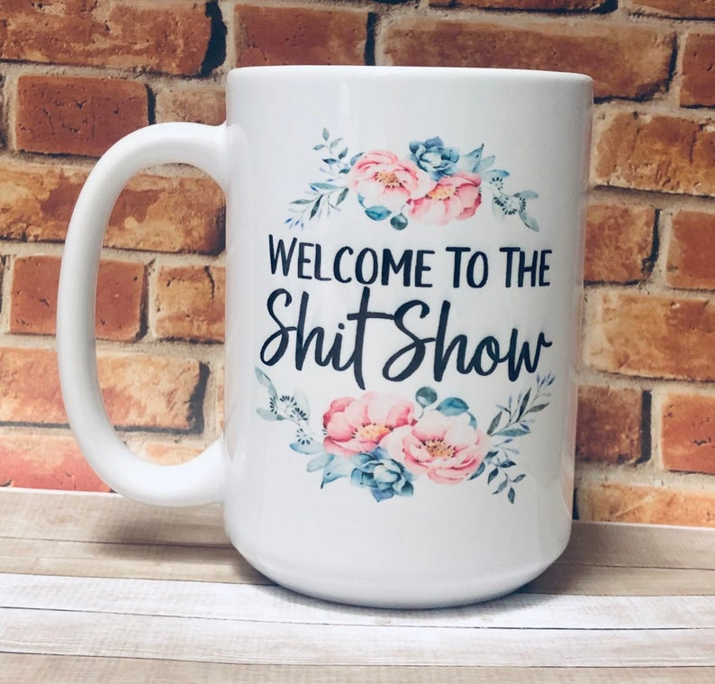Big large coffee mug floral wreath swag welcome to the shit show funny cute unique gift for her white elephant gag gift adult humor bad word