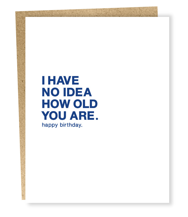 I Have No Idea How Old You Are Greeting Card