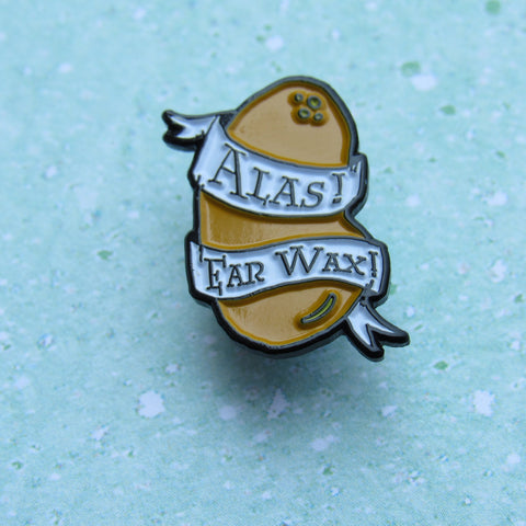 Alas, Ear Wax!  | Enamel Pin