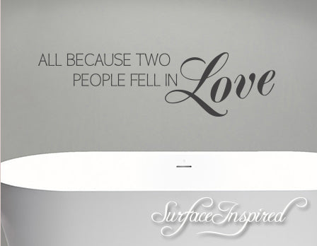 All Because Two People Fell In Love Vinyl Wall Decal Vinyl Wall Decor - Romantic Vinyl Wall Decal Family Wall Decal Wedding Gift