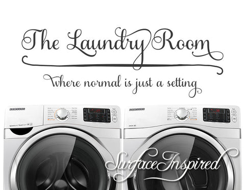 The Laundry Room Where Normal Is Just A Setting Wall Decal Laundry Room Decal Sign