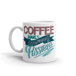 Coffee Makes Everything Possible  Mug - Noeboutiques