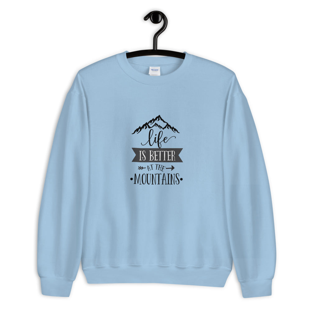 Life is Better at the Mountains Unisex Sweatshirt - Noeboutiques