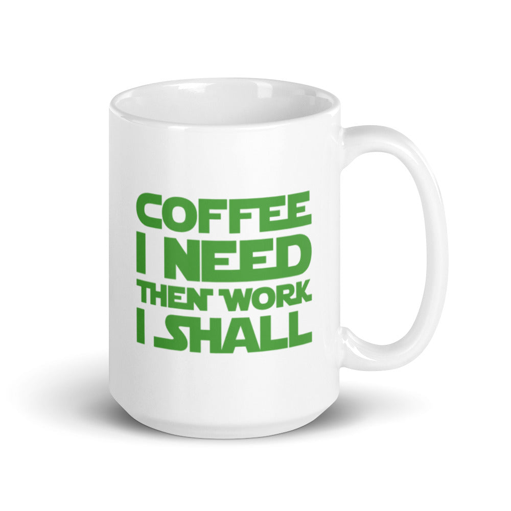 Load image into Gallery viewer, Coffee I Need, Then Work I Shall White Mug