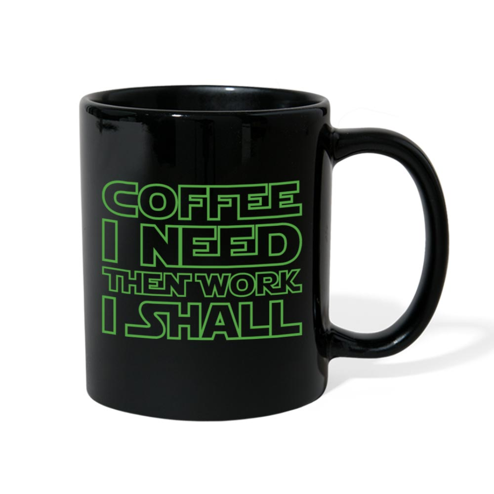 Coffee I Need, Then Work I Shall Black Mug
