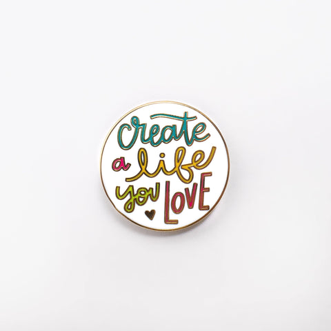 'Create A Life You Love' Enamel Pin Art Print, Stationery- Soul & Fire
