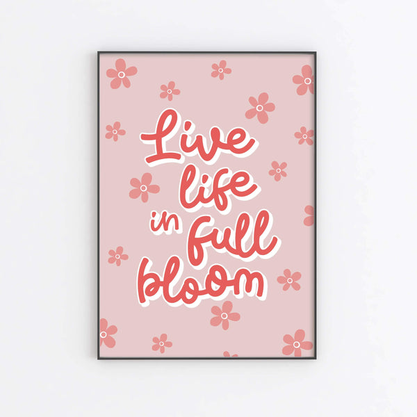Live Life in Full Bloom - Art Print