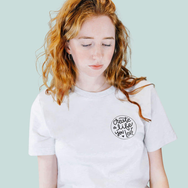 'Create A Life You Love' Organic Cotton T-Shirt - White