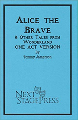 Alice the Brave and Other Tales from Wonderland (One-Act)