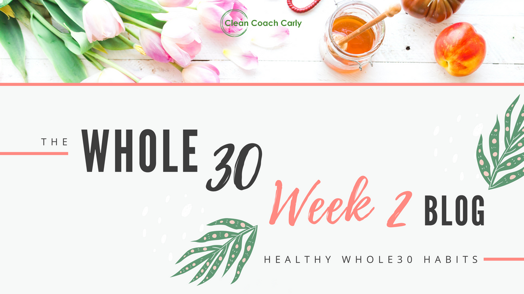 Week 2: Healthy Whole30 Habits