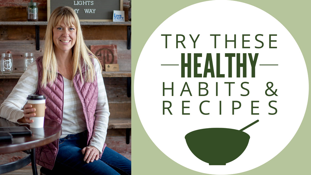 Try These Healthy Habits & Recipes
