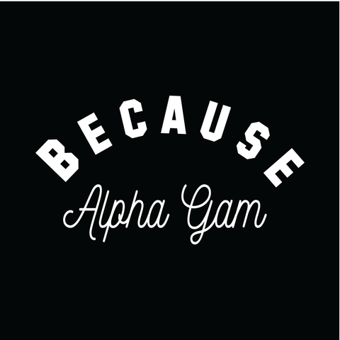 Because Alpha Gam Design - Campus Ink