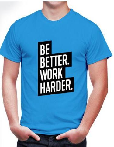 Be Better Work Harder
