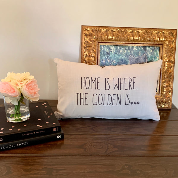 Throw Pillows ... Home is Where the Golden is ...