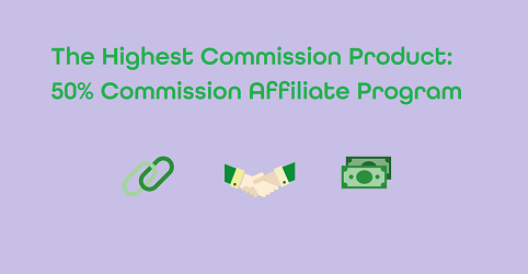 The Highest Commission Product: 50% Commission Affiliate Program