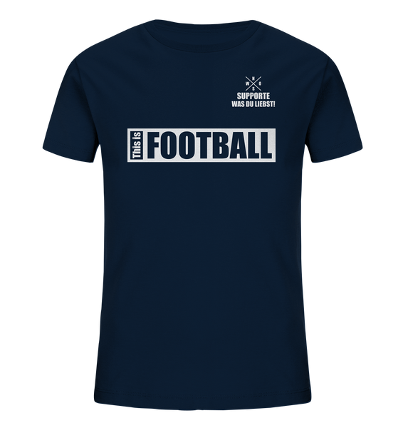 "Teamsport Shirt ""THIS IS FOOTBALL"" Kids UNISEX Organic T-Shirt navy"