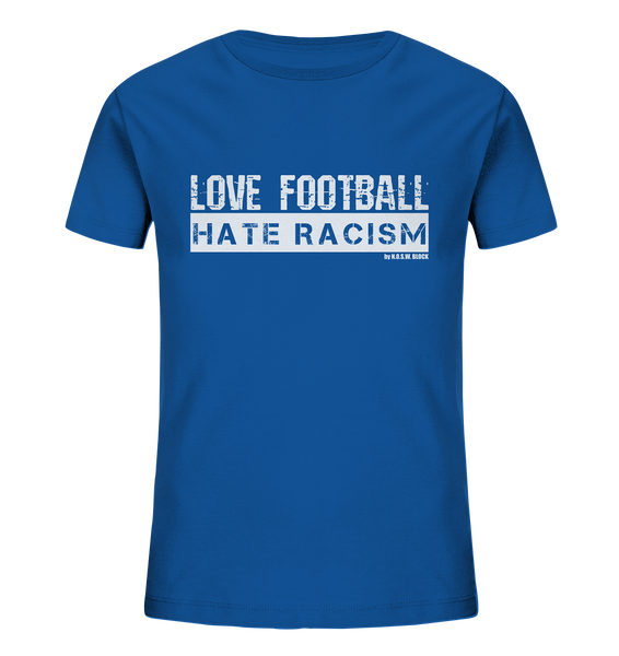 "Gegen Rechts Shirt ""LOVE FOOTBALL HATE RACISM"" Kids UNISEX Organic T-Shirt blau"