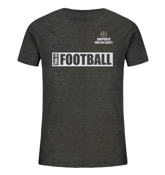 "Teamsport Shirt ""THIS IS FOOTBALL"" Kids UNISEX Organic T-Shirt dark heather grau"