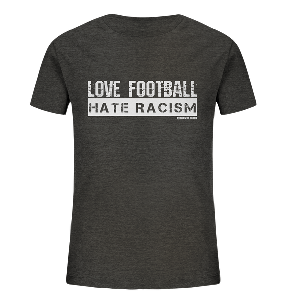 "Gegen Rechts Shirt ""LOVE FOOTBALL HATE RACISM"" Kids UNISEX Organic T-Shirt dark heather grau"