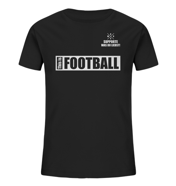 "Teamsport Shirt ""THIS IS FOOTBALL"" Kids UNISEX Organic T-Shirt schwarz"