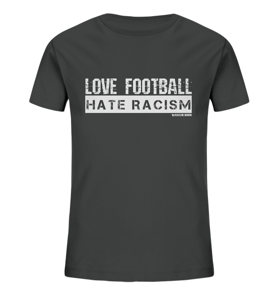 "Gegen Rechts Shirt ""LOVE FOOTBALL HATE RACISM"" Kids UNISEX Organic T-Shirt anthrazit"