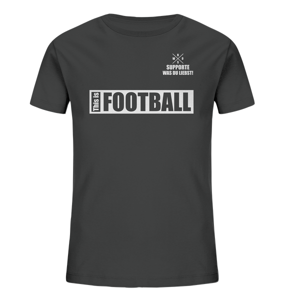 "Teamsport Shirt ""THIS IS FOOTBALL"" Kids UNISEX Organic T-Shirt anthrazit"