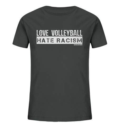 "Gegen Rechts Shirt ""LOVE VOLLEYBALL HATE RACISM"" Kids Organic UNISEX T-Shirt anthrazit"