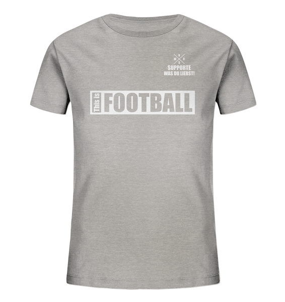 "Teamsport Shirt ""THIS IS FOOTBALL"" Kids UNISEX Organic T-Shirt heather grau"
