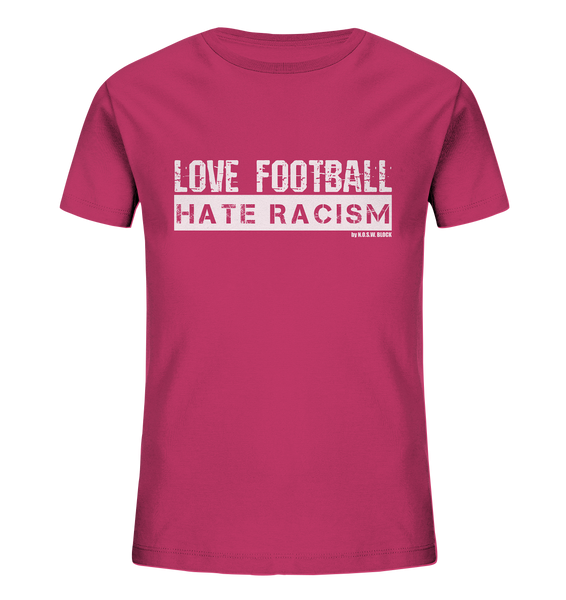 "Gegen Rechts Shirt ""LOVE FOOTBALL HATE RACISM"" Kids UNISEX Organic T-Shirt himbeere"