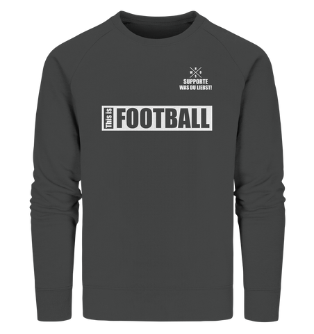 "Teamsport Sweater ""THIS IS FOOTBALL"" Männer Organic Sweatshirt anthrazit"