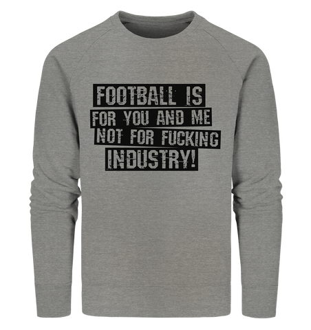"BLOCK.FC Sweater ""FOOTBALL IS FOR YOU AND ME NOT FOR FUCKING INDUSTRY!"" Männer Organic Sweatshirt mid heather grau"