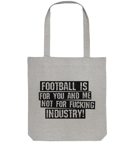 "BLOCK.FC Shirt ""FOOTBALL IS FOR YOU AND ME NOT FOR FUCKING INDUSTRY!"" Organic Baumwolltasche heather grau"