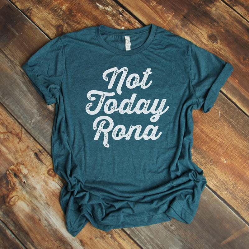 not today rona heather teal t-shirt on wood background