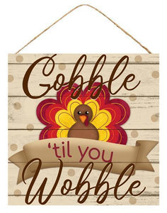"10""SQ GOBBLE TIL YOU WOBBLE SIGN"
