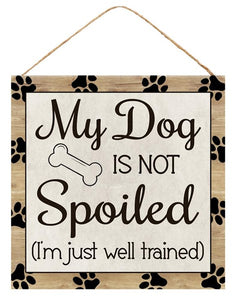 "10""Sq Dog/Spoiled Sign"