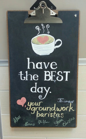 Chalkboard with message from Groundwork Baristas