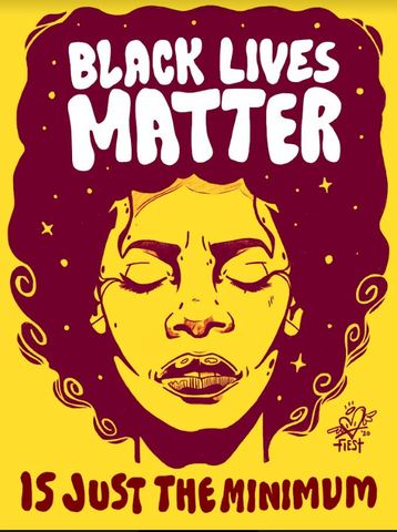 Black Lives Matter Is Just the Minimum poster by Los Angeles Artist FIEST