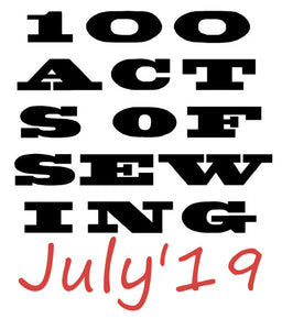 100 Act of Sewing July is back for 2019 !