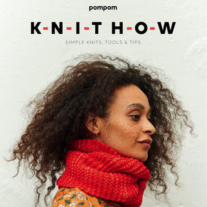 Knit How - Simple Knits, Tools and Tips - from Pom Pom Publishing