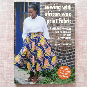 Sewing With African Wax Print Fabrics by Adaku Parker