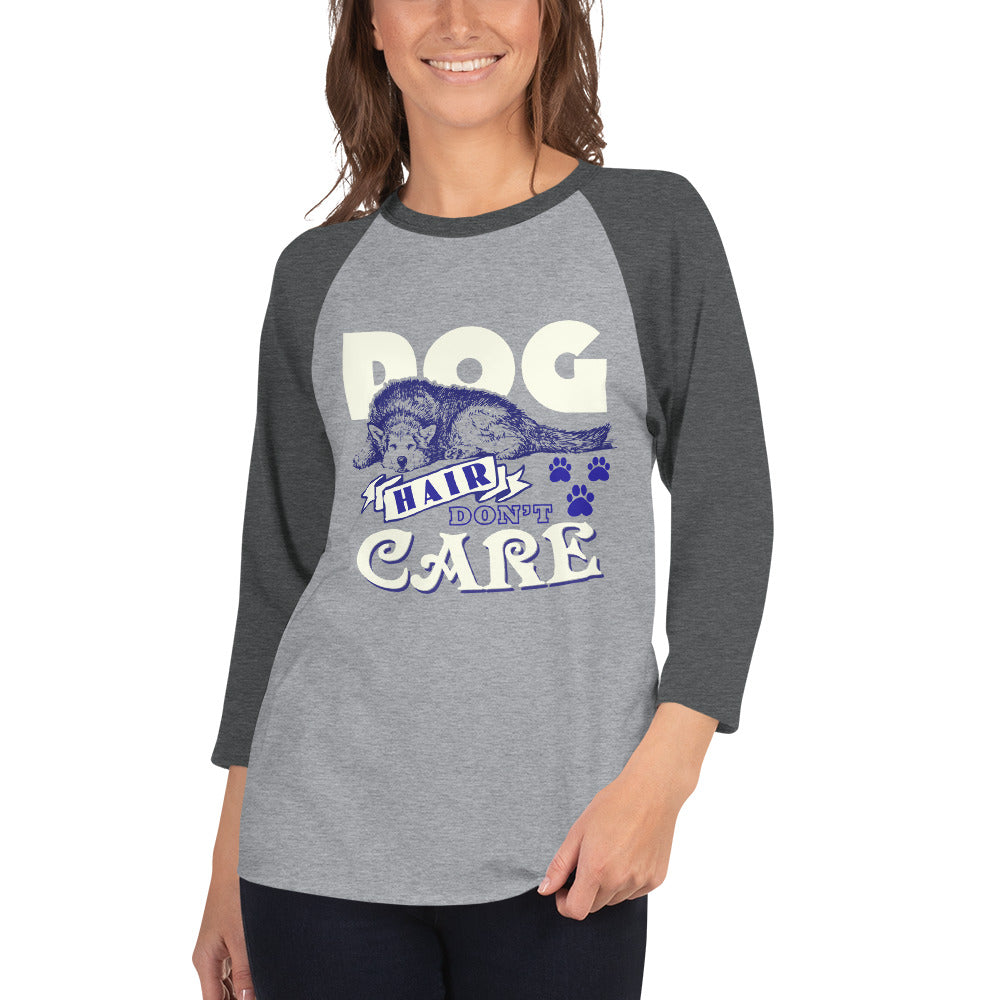 "Women's ""Dog Hair Don't Care"" 3/4 sleeve raglan shirt"