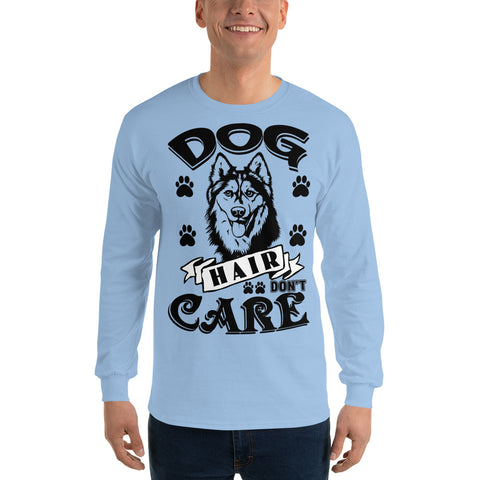 "Men's ""Dog Hair Don't Care"" Long Sleeve T-Shirt"